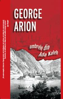 Suspans cu George Arion. Publicațile Flacăra. Umbrele din Ada Kaleh