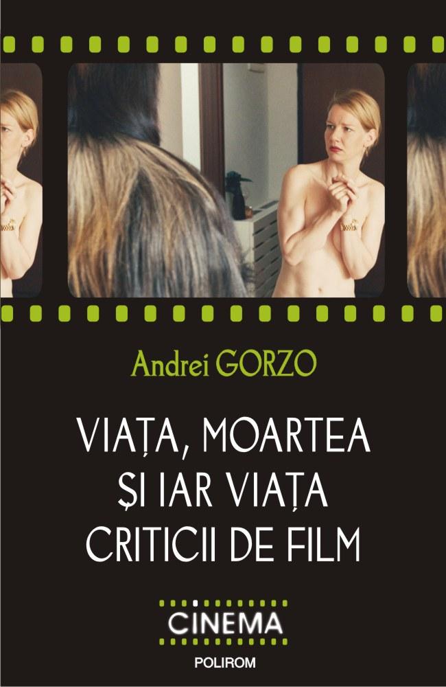Vino să-l întâlnești pe Andrei Gorzo! Viața, moartea și iar viața criticii de film