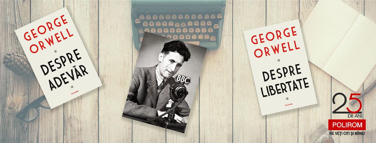 Despre libertate. Pledoaria lui George Orwell pentru o societate liberă şi echitabilă